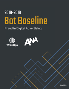 2018-2019 Bot Baseline Fraud in Digital Advertising by ANA and White Ops