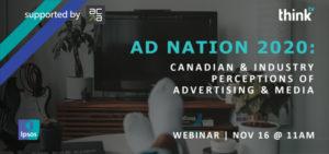 Étude d'Ad Nation2020: Perceptions des Canadiens et des publicitaires par rapport à la publicité et les médias | 16 novembre | 11h HE